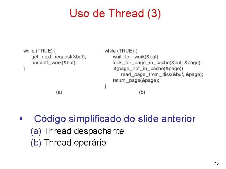 Uso de Thread (3) • Código simplificado do slide anterior (a) Thread despachante (b)
