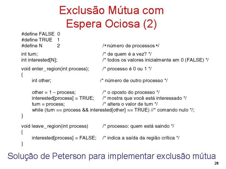 Exclusão Mútua com Espera Ociosa (2) Solução de Peterson para implementar exclusão mútua 24