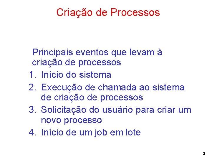 Criação de Processos Principais eventos que levam à criação de processos 1. Início do