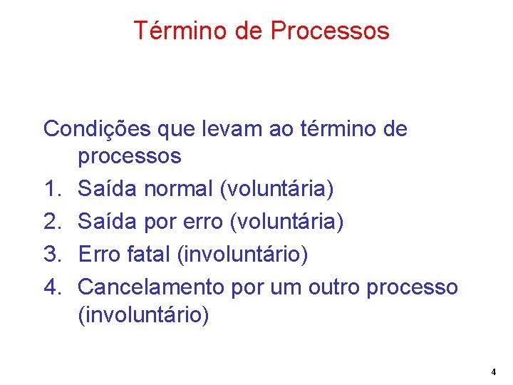Término de Processos Condições que levam ao término de processos 1. Saída normal (voluntária)
