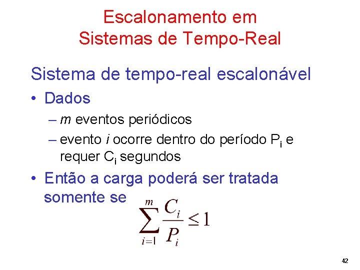 Escalonamento em Sistemas de Tempo-Real Sistema de tempo-real escalonável • Dados – m eventos