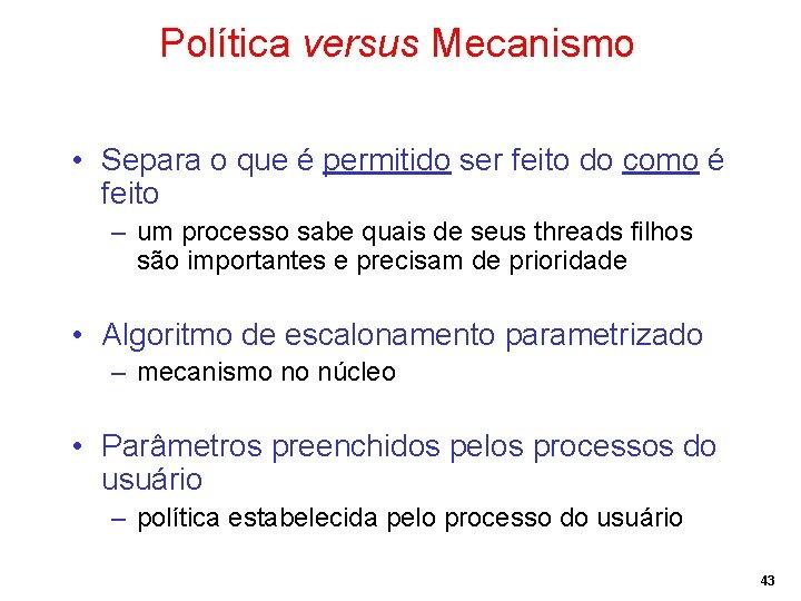 Política versus Mecanismo • Separa o que é permitido ser feito do como é