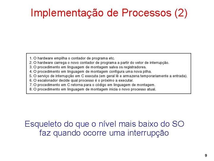 Implementação de Processos (2) Esqueleto do que o nível mais baixo do SO faz