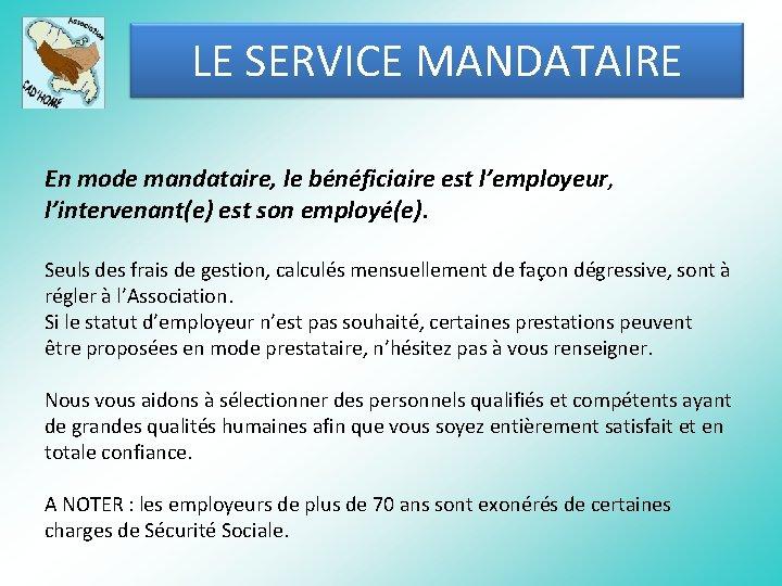 LE SERVICE MANDATAIRE En mode mandataire, le bénéficiaire est l'employeur, l'intervenant(e) est son employé(e).