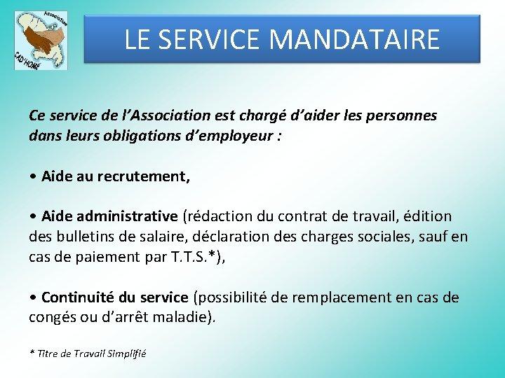 LE SERVICE MANDATAIRE Ce service de l'Association est chargé d'aider les personnes dans leurs