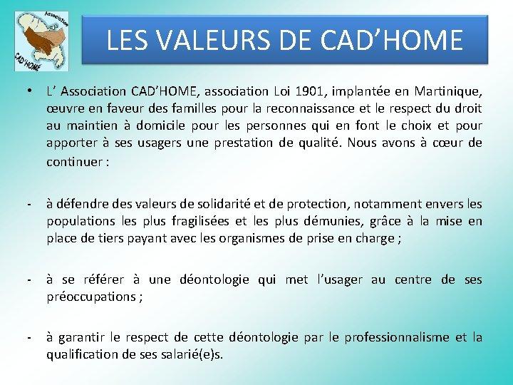 LES VALEURS DE CAD'HOME • L' Association CAD'HOME, association Loi 1901, implantée en Martinique,
