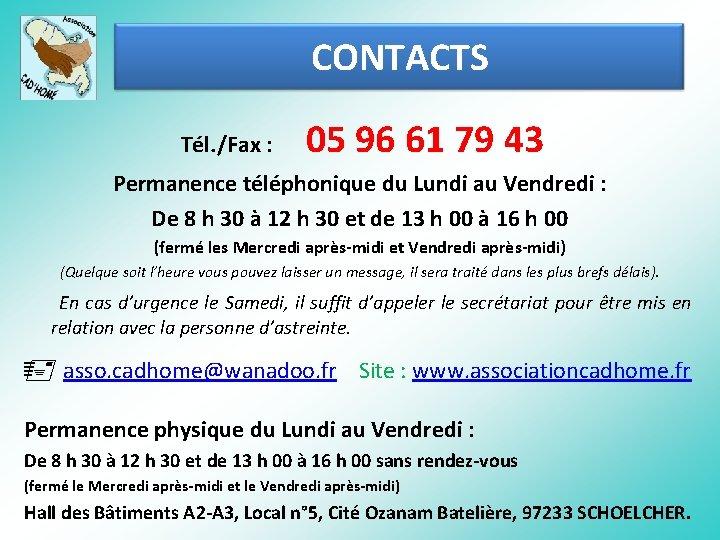 CONTACTS Tél. /Fax : 05 96 61 79 43 Permanence téléphonique du Lundi au
