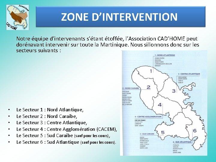 ZONE D'INTERVENTION Notre équipe d'intervenants s'étant étoffée, l'Association CAD'HOME peut dorénavant intervenir sur toute
