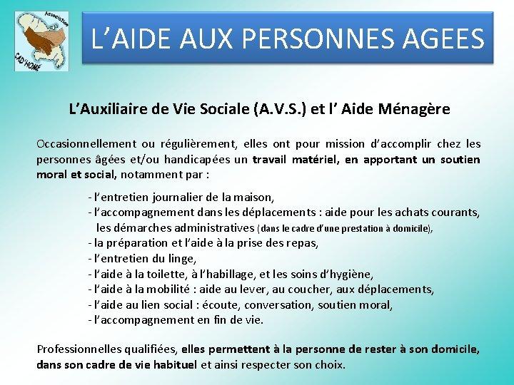 L'AIDE AUX PERSONNES AGEES L'Auxiliaire de Vie Sociale (A. V. S. ) et l'