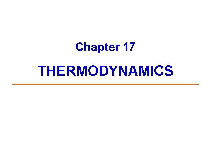 Chapter 17 THERMODYNAMICS