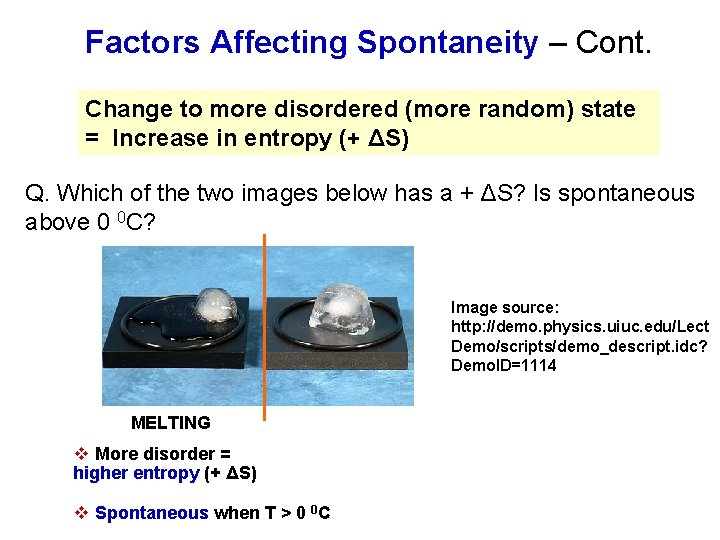 Factors Affecting Spontaneity – Cont. Change to more disordered (more random) state = Increase
