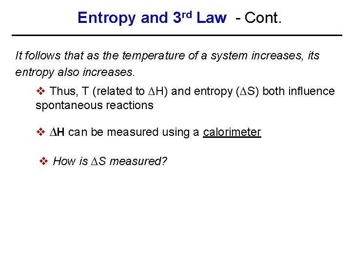 Entropy and 3 rd Law - Cont. It follows that as the temperature of