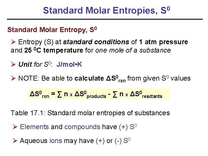 Standard Molar Entropies, S 0 Standard Molar Entropy, S 0 Ø Entropy (S) at