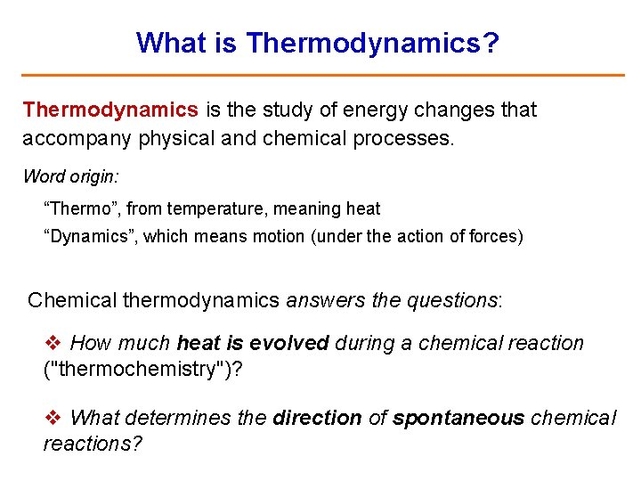 What is Thermodynamics? Thermodynamics is the study of energy changes that accompany physical and