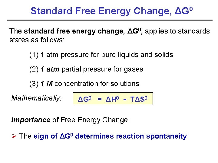 Standard Free Energy Change, ΔG 0 The standard free energy change, ΔG 0, applies