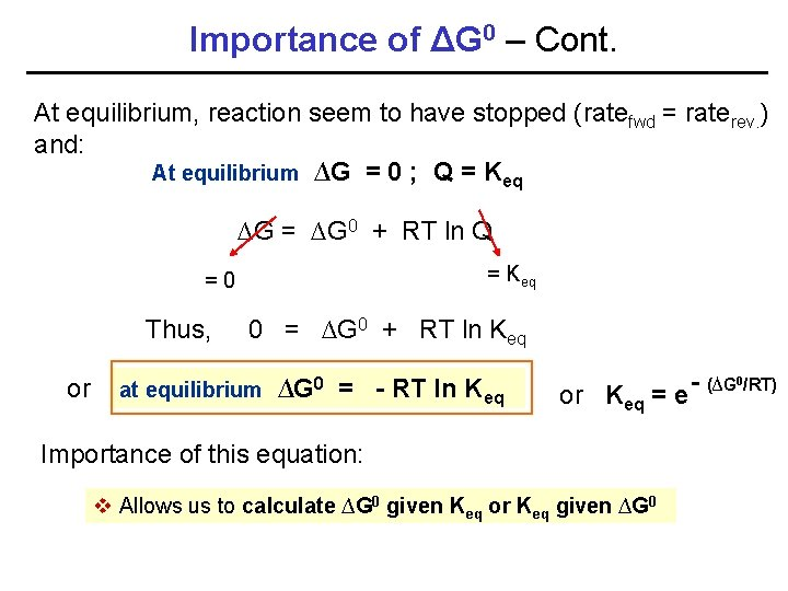 Importance of ΔG 0 – Cont. At equilibrium, reaction seem to have stopped (ratefwd