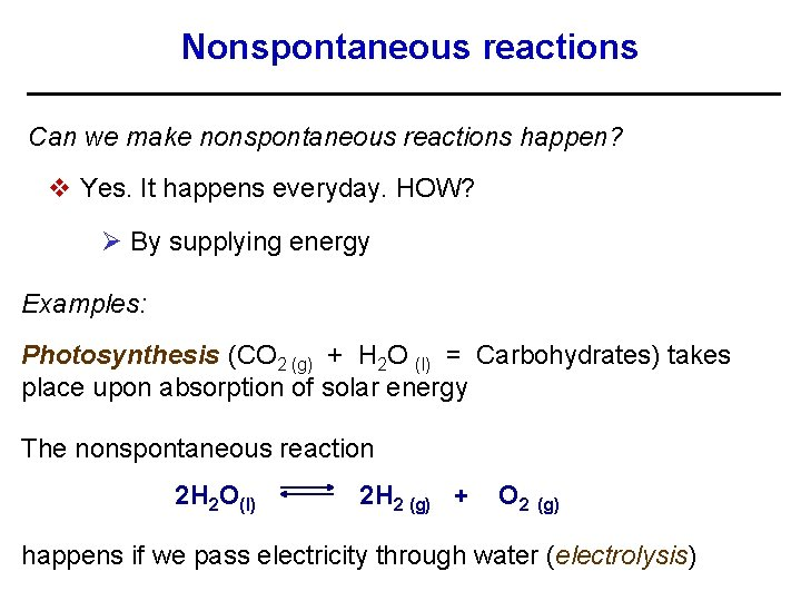 Nonspontaneous reactions Can we make nonspontaneous reactions happen? v Yes. It happens everyday. HOW?