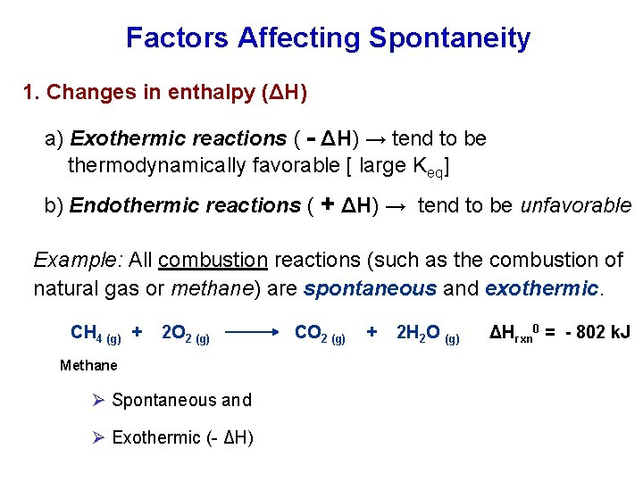Factors Affecting Spontaneity 1. Changes in enthalpy (ΔH) a) Exothermic reactions ( - ΔH)