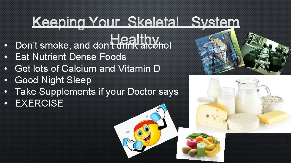 • • • KEEPING YOUR SKELETAL SYSTEM H EALTHY Don't smoke, and don't