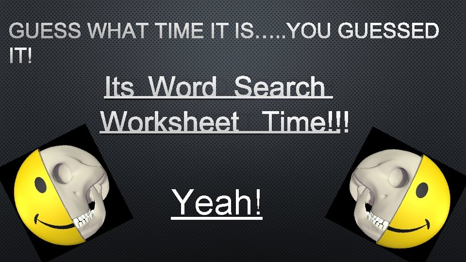 GUESS WHAT TIME IT IS…. . YOU GUESSED IT! ITS WORD SEARCH WORKSHEET TIME!!!