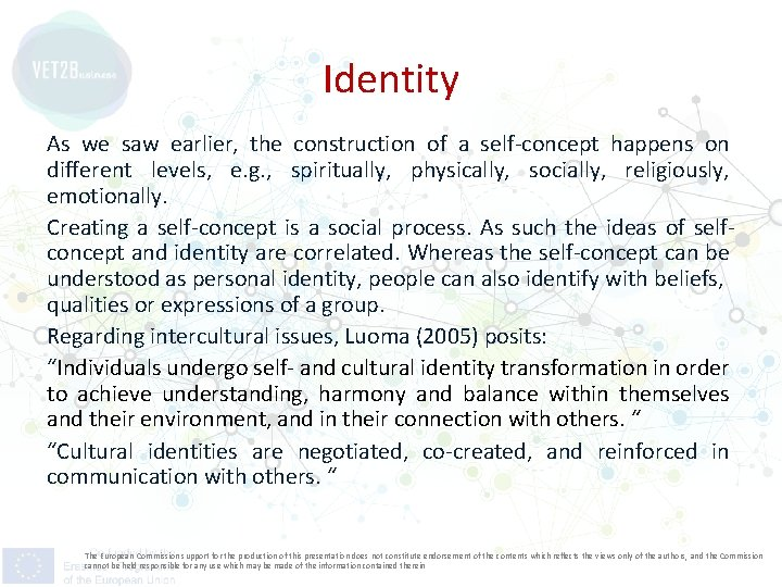 Identity As we saw earlier, the construction of a self-concept happens on different levels,