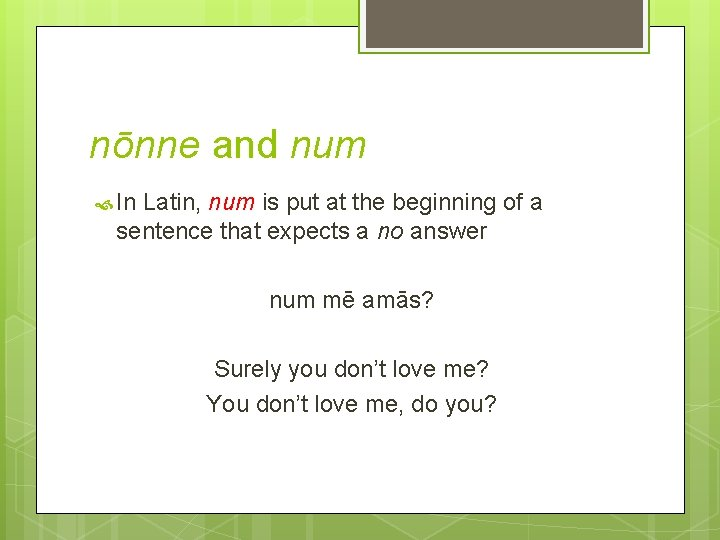 nōnne and num In Latin, num is put at the beginning of a sentence