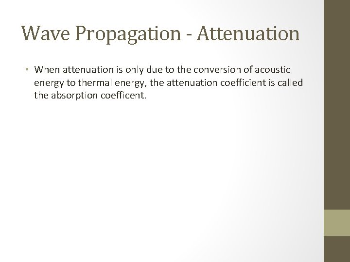 Wave Propagation - Attenuation • When attenuation is only due to the conversion of