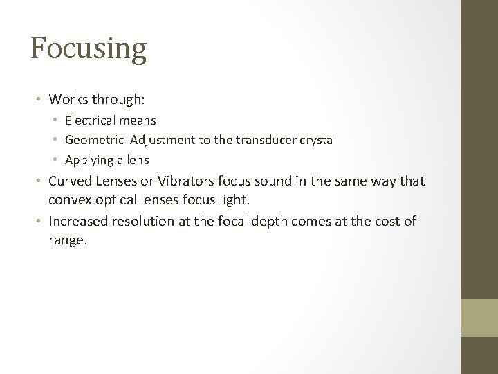 Focusing • Works through: • Electrical means • Geometric Adjustment to the transducer crystal
