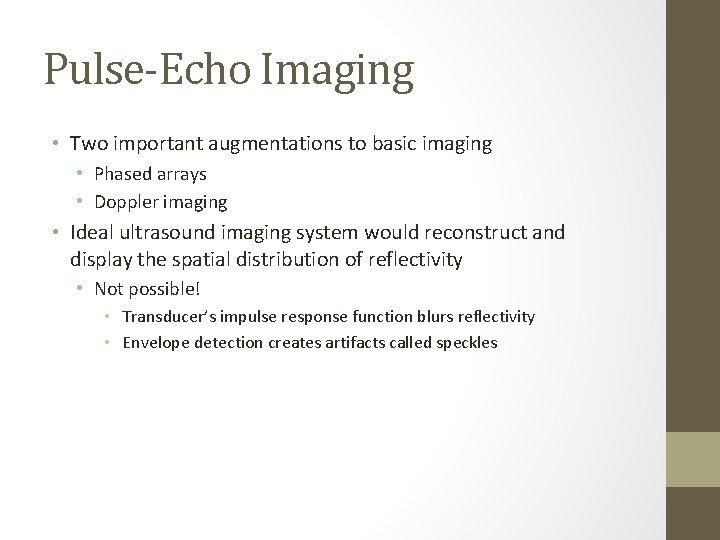 Pulse-Echo Imaging • Two important augmentations to basic imaging • Phased arrays • Doppler