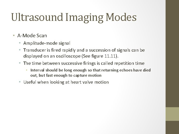 Ultrasound Imaging Modes • A-Mode Scan • Amplitude-mode signal • Transducer is fired rapidly