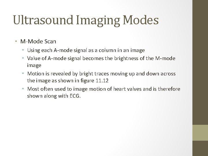 Ultrasound Imaging Modes • M-Mode Scan • Using each A-mode signal as a column