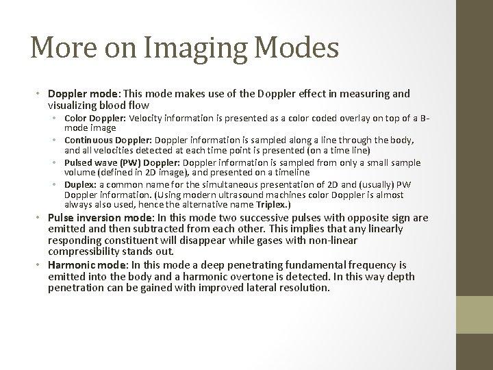 More on Imaging Modes • Doppler mode: This mode makes use of the Doppler