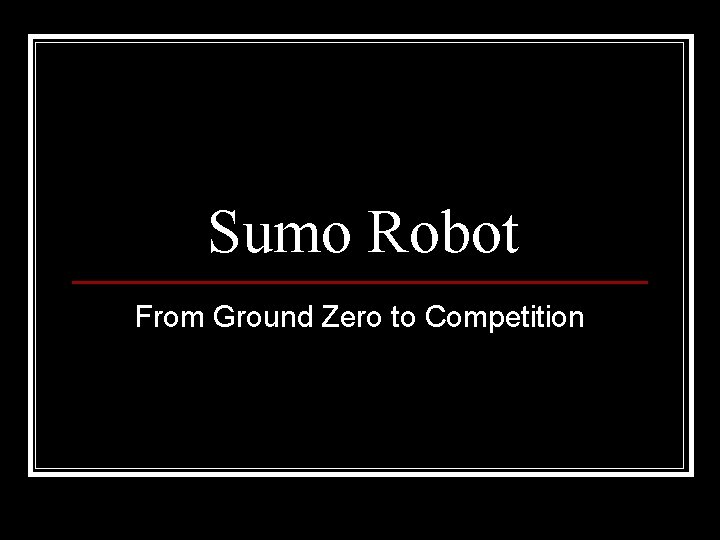 Sumo Robot From Ground Zero to Competition