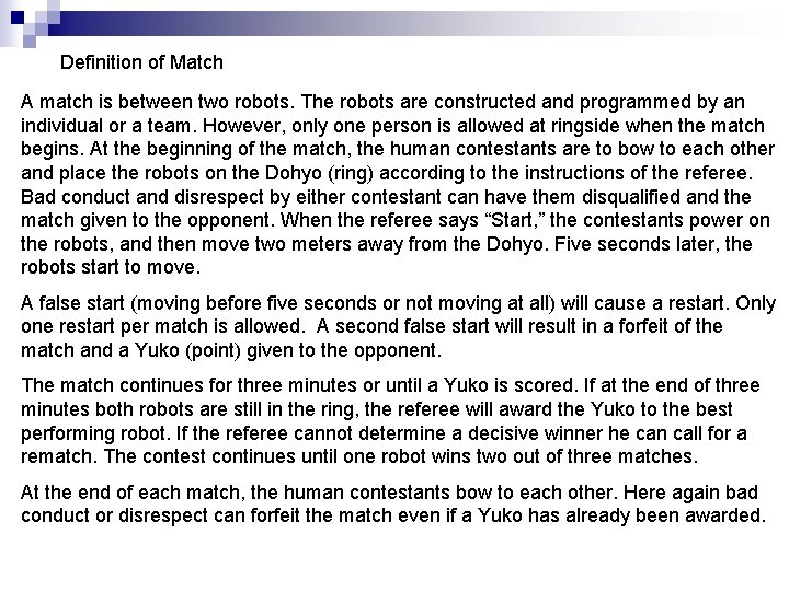 Definition of Match A match is between two robots. The robots are constructed and