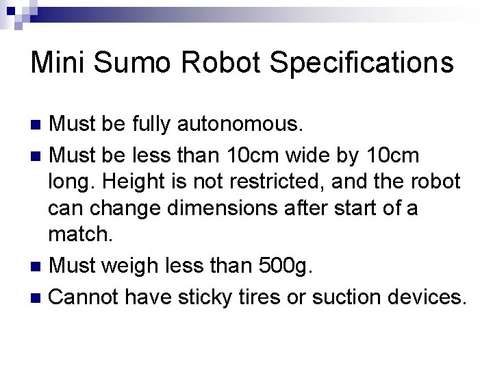 Mini Sumo Robot Specifications Must be fully autonomous. n Must be less than 10
