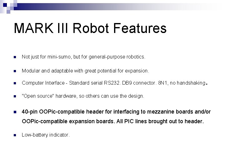 MARK III Robot Features n Not just for mini-sumo, but for general-purpose robotics. n
