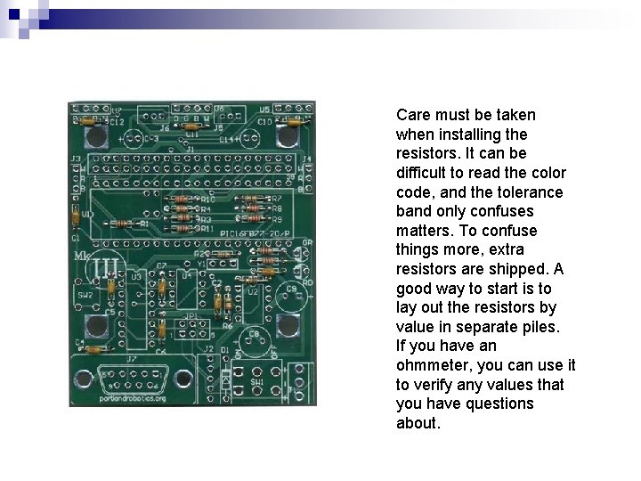Care must be taken when installing the resistors. It can be difficult to read