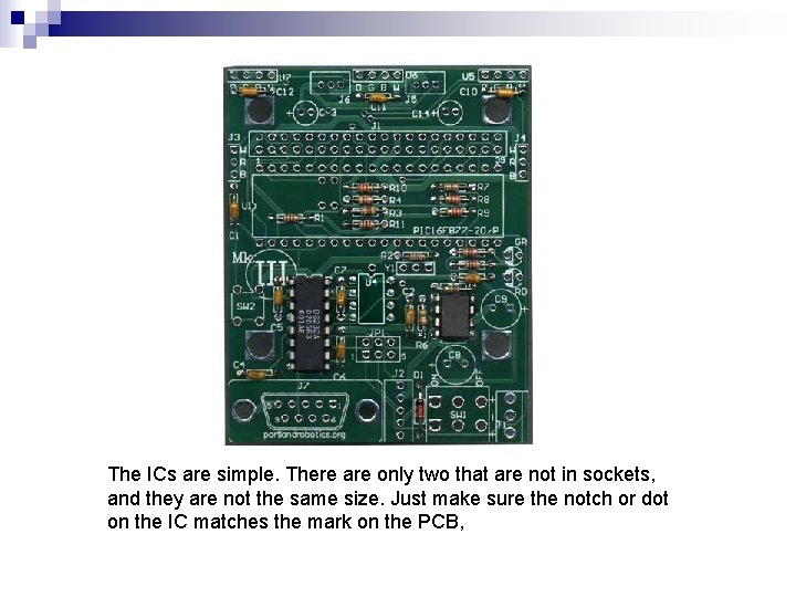 The ICs are simple. There are only two that are not in sockets, and