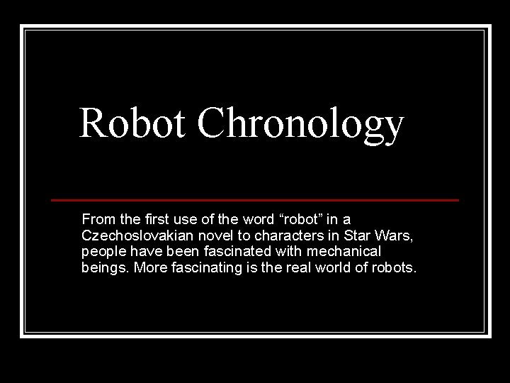 """Robot Chronology From the first use of the word """"robot"""" in a Czechoslovakian novel"""