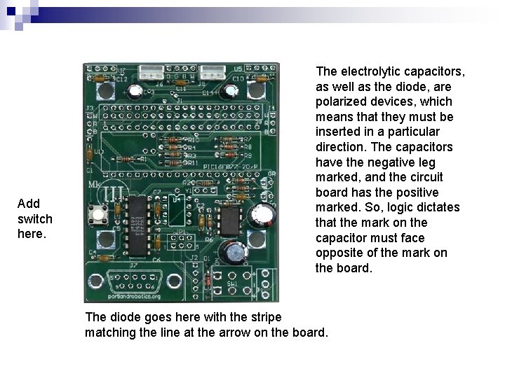 Add switch here. The electrolytic capacitors, as well as the diode, are polarized devices,