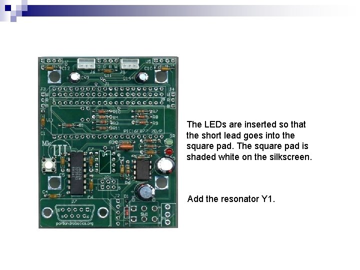 The LEDs are inserted so that the short lead goes into the square pad.