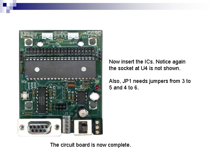 Now insert the ICs. Notice again the socket at U 4 is not shown.