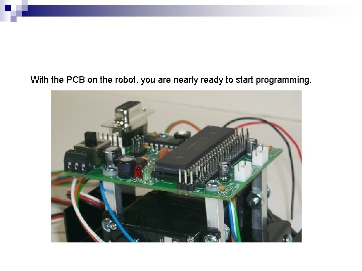 With the PCB on the robot, you are nearly ready to start programming.