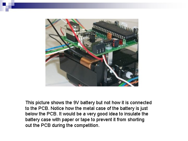 This picture shows the 9 V battery but not how it is connected to