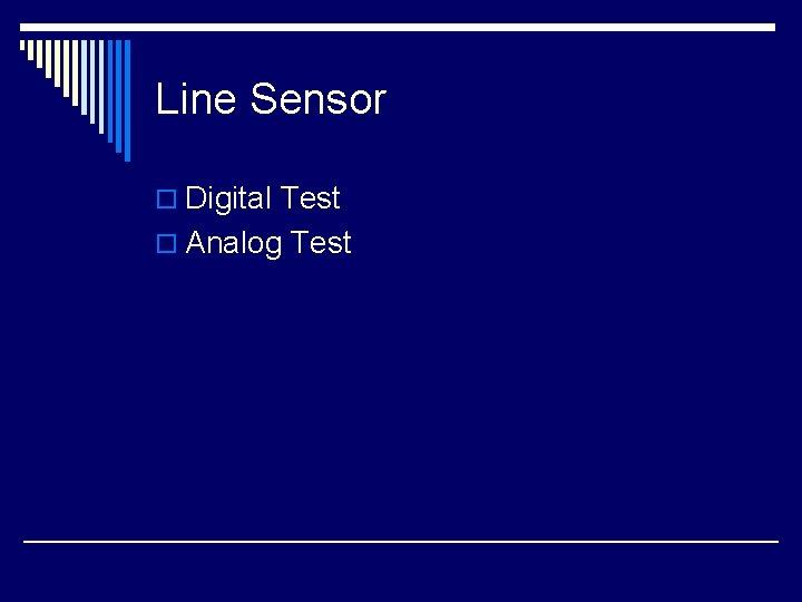 Line Sensor o Digital Test o Analog Test