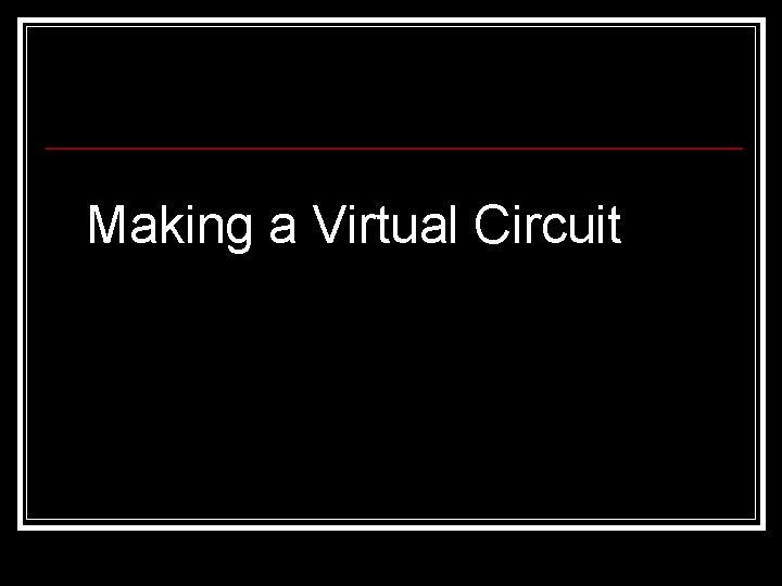 Making a Virtual Circuit