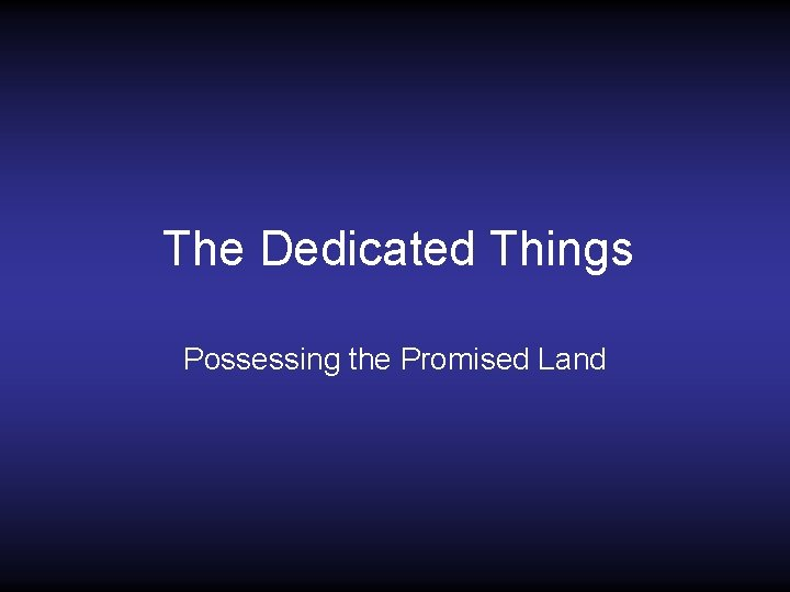 The Dedicated Things Possessing the Promised Land