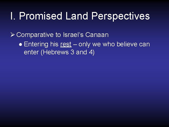 I. Promised Land Perspectives Ø Comparative to Israel's Canaan ● Entering his rest –