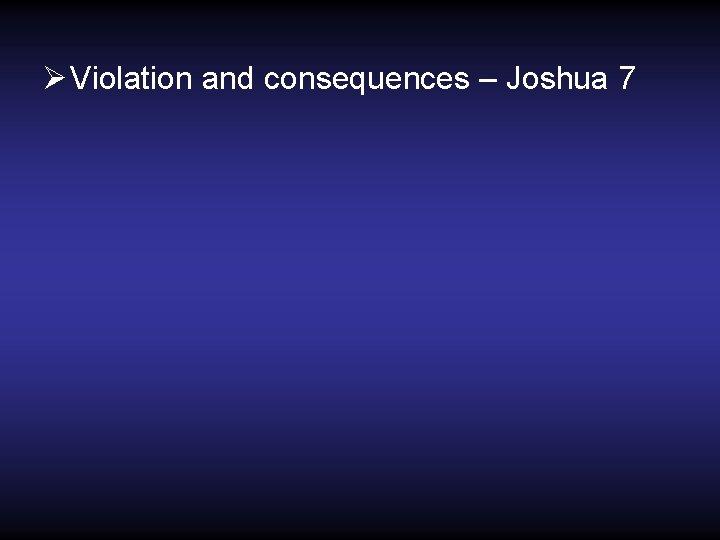 Ø Violation and consequences – Joshua 7