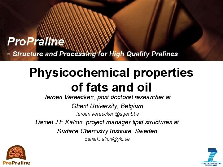 Physicochemical properties of fats and oil Jeroen Vereecken, post doctoral researcher at Ghent University,